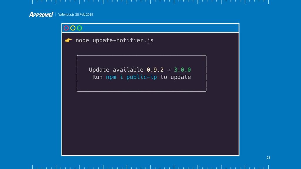 Valencia.js 28 Feb 2019 27 ! node update-notifi...