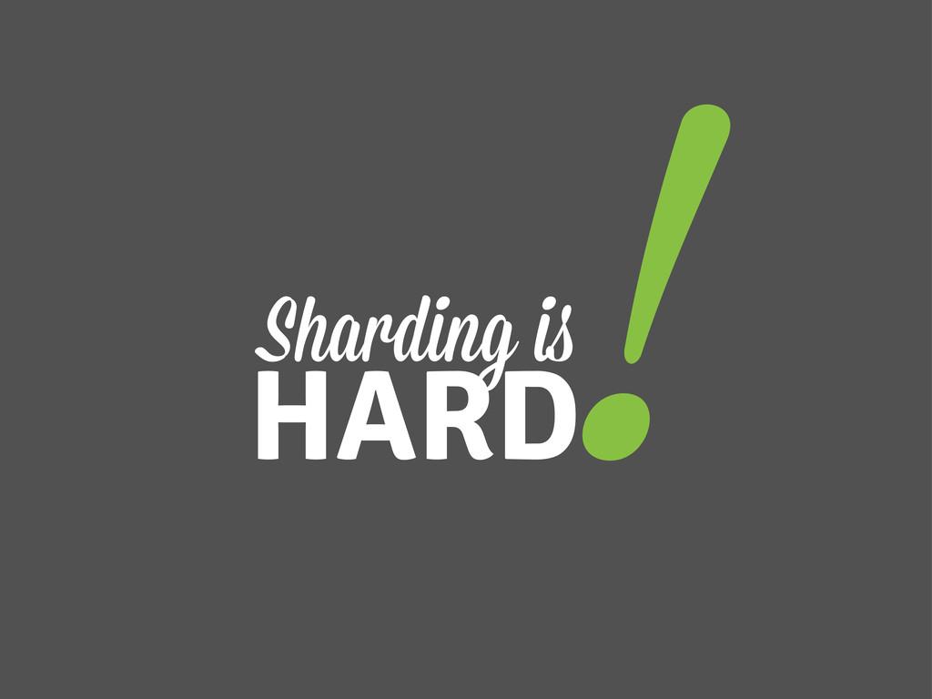 Sharding i HARD !