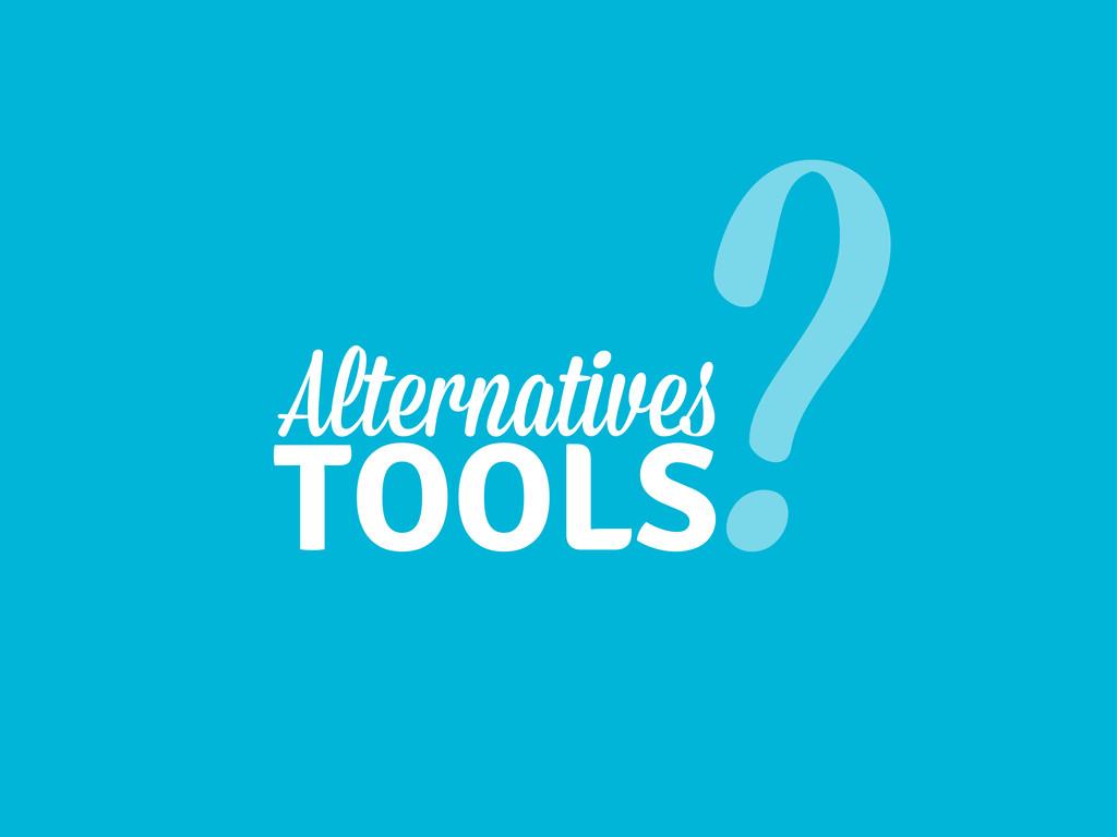 Alternative TOOLS ?
