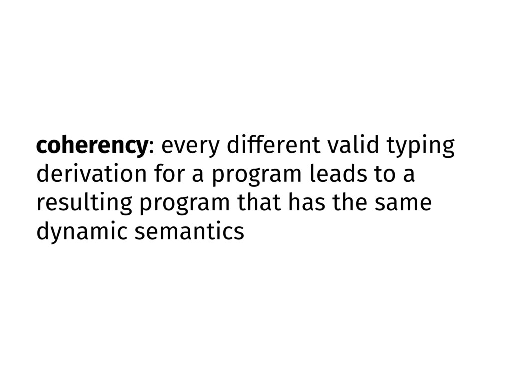 coherency: every different valid typing derivat...
