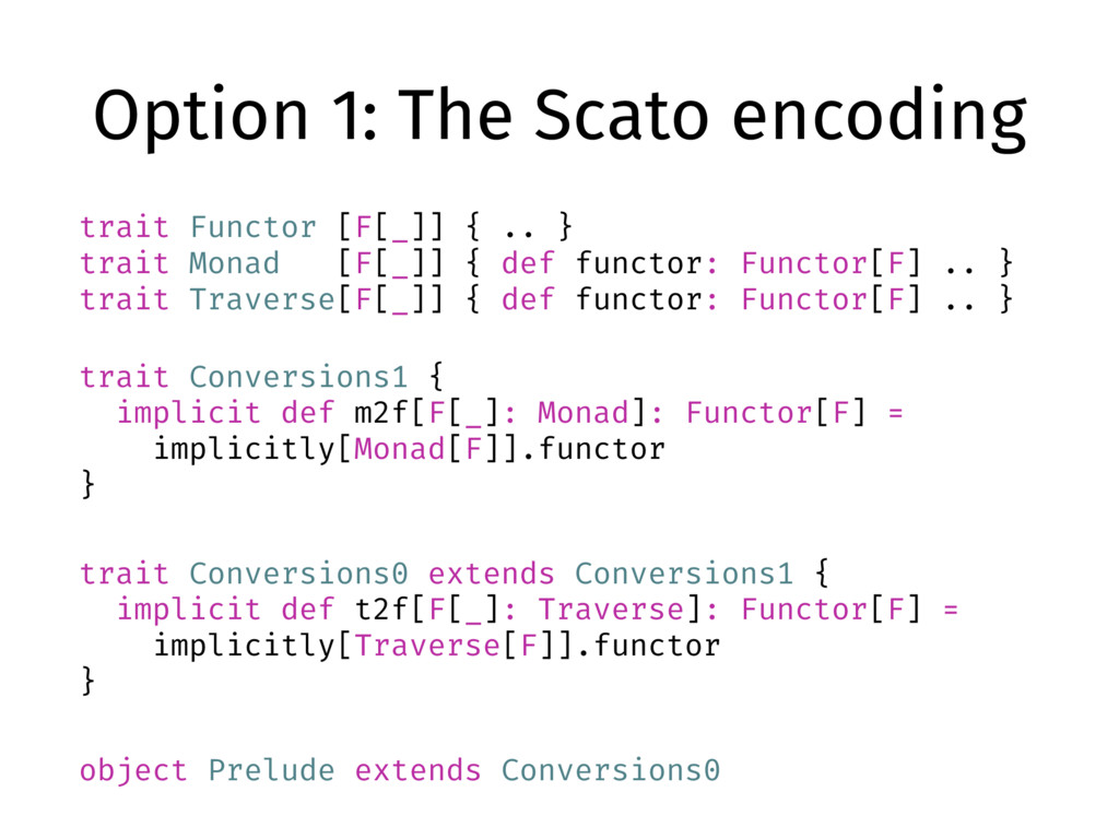 Option 1: The Scato encoding trait Functor [F[_...