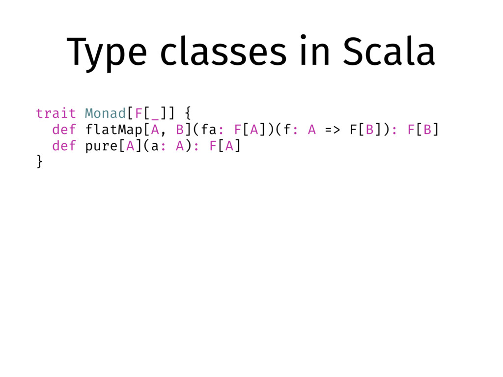 Type classes in Scala trait Monad[F[_]] { def f...