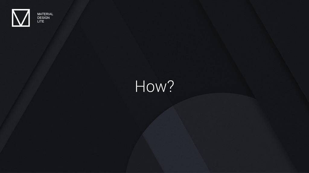How? MATERIAL DESIGN LITE