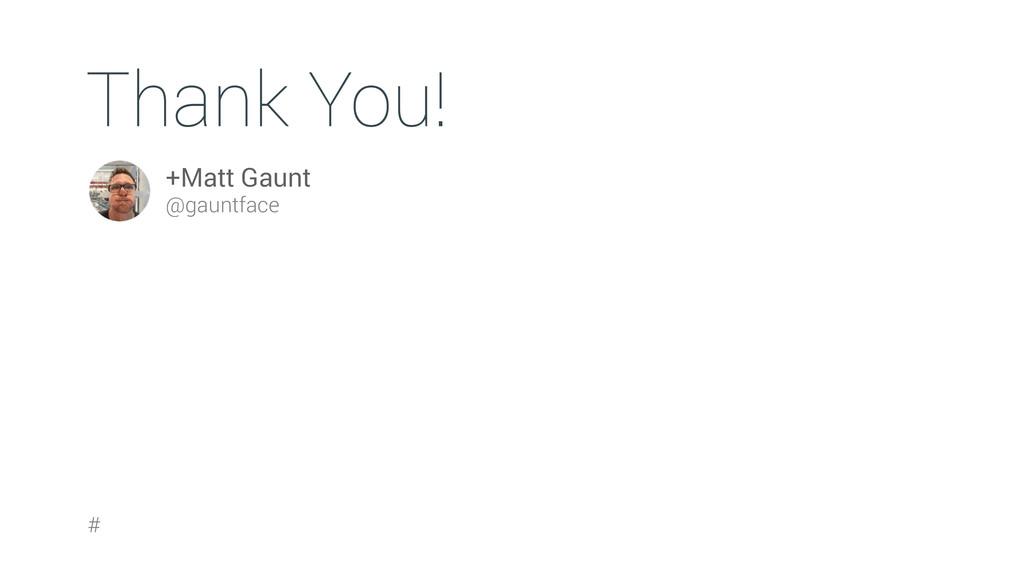 # +Matt Gaunt @gauntface Thank You!