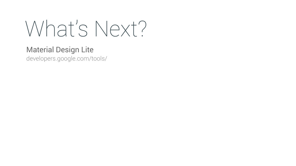 What's Next? Material Design Lite developers.go...