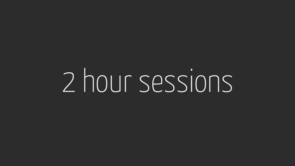 2 hour sessions