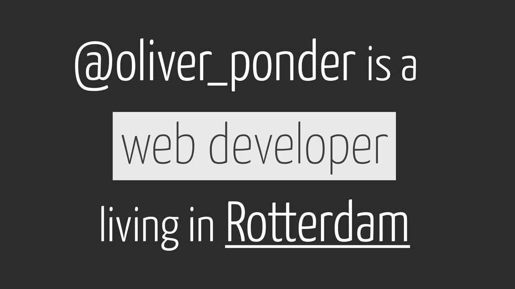 web developer @oliver_ponder is a living in Rot...