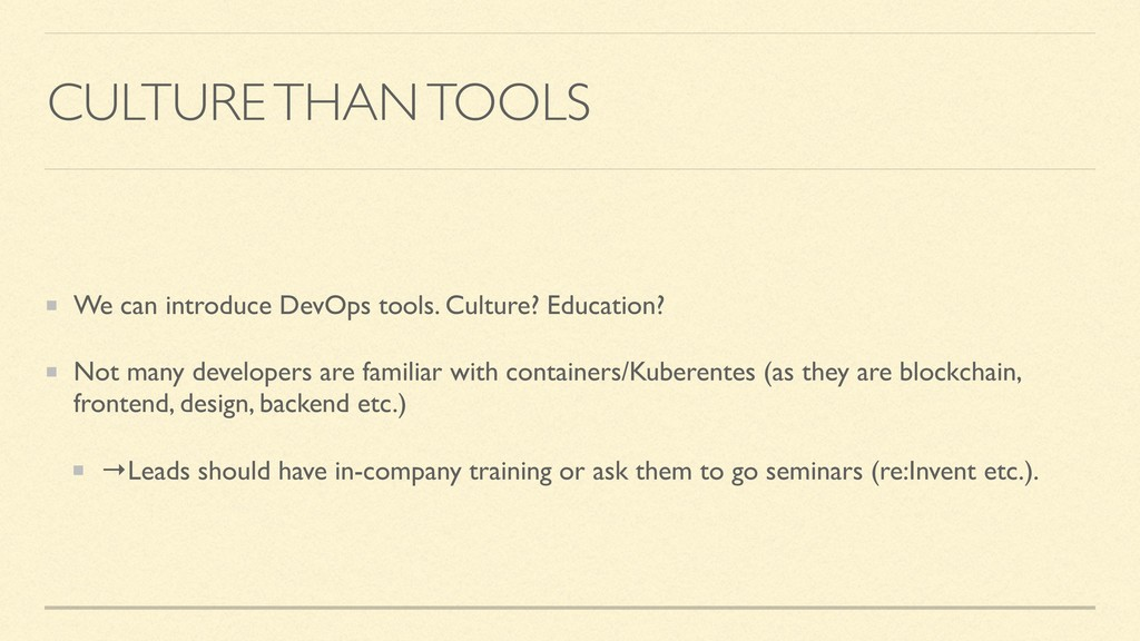 CULTURE THAN TOOLS We can introduce DevOps tool...