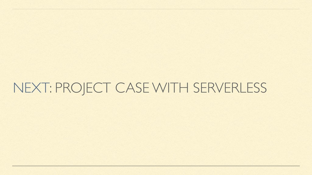 NEXT: PROJECT CASE WITH SERVERLESS