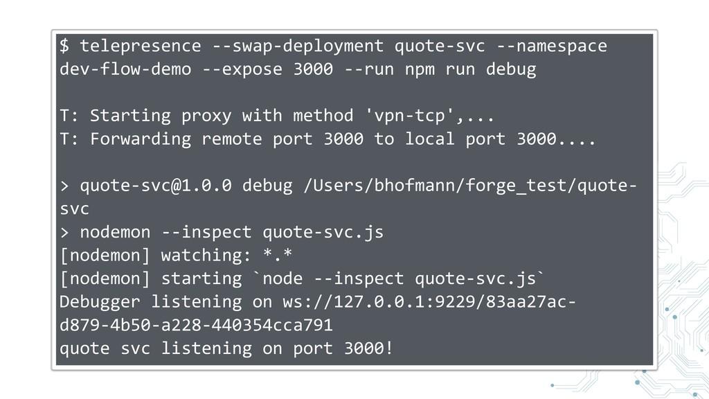 $ telepresence --swap-deployment quote-svc --na...