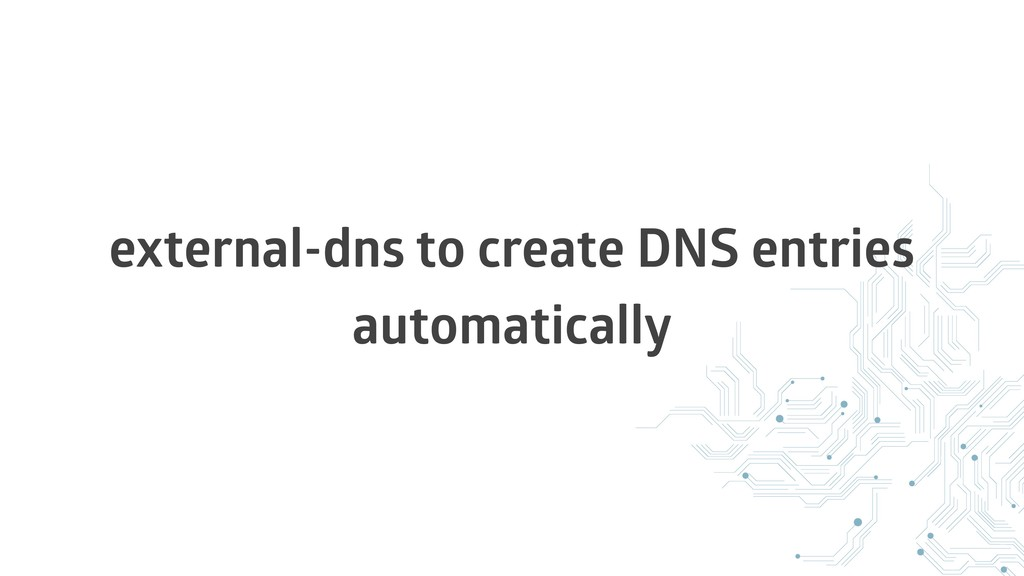 external-dns to create DNS entries automatically