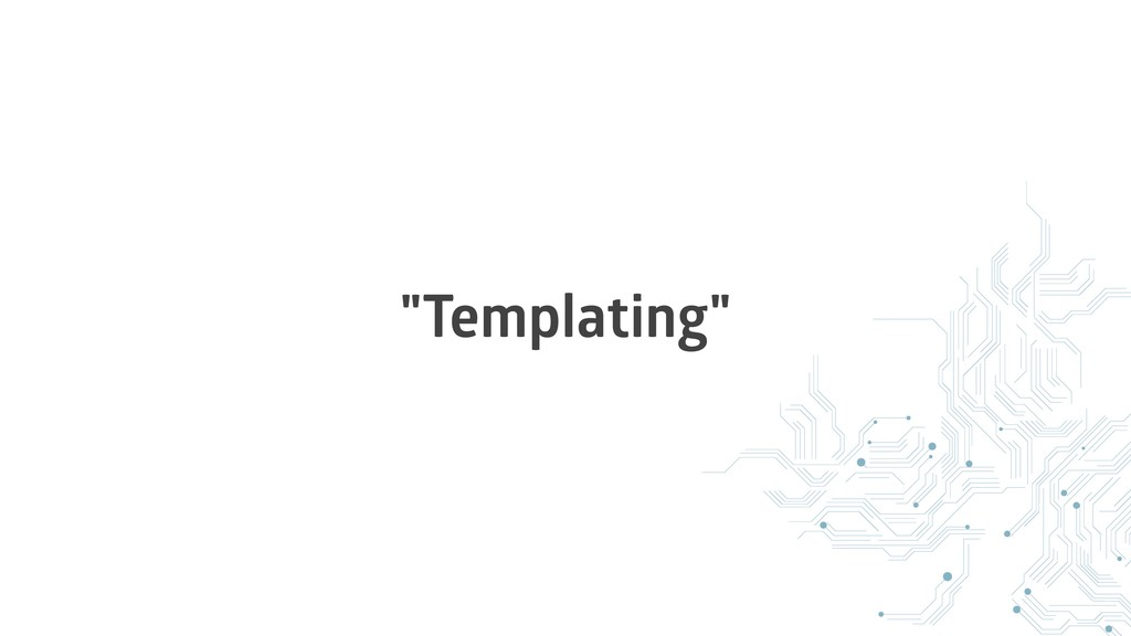 """Templating"""