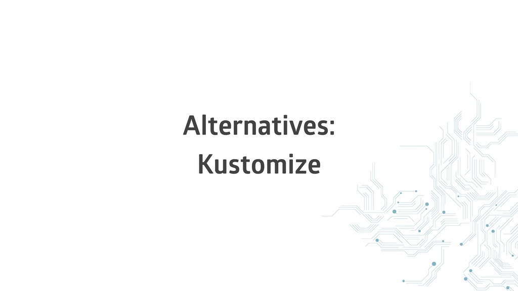 Alternatives: Kustomize