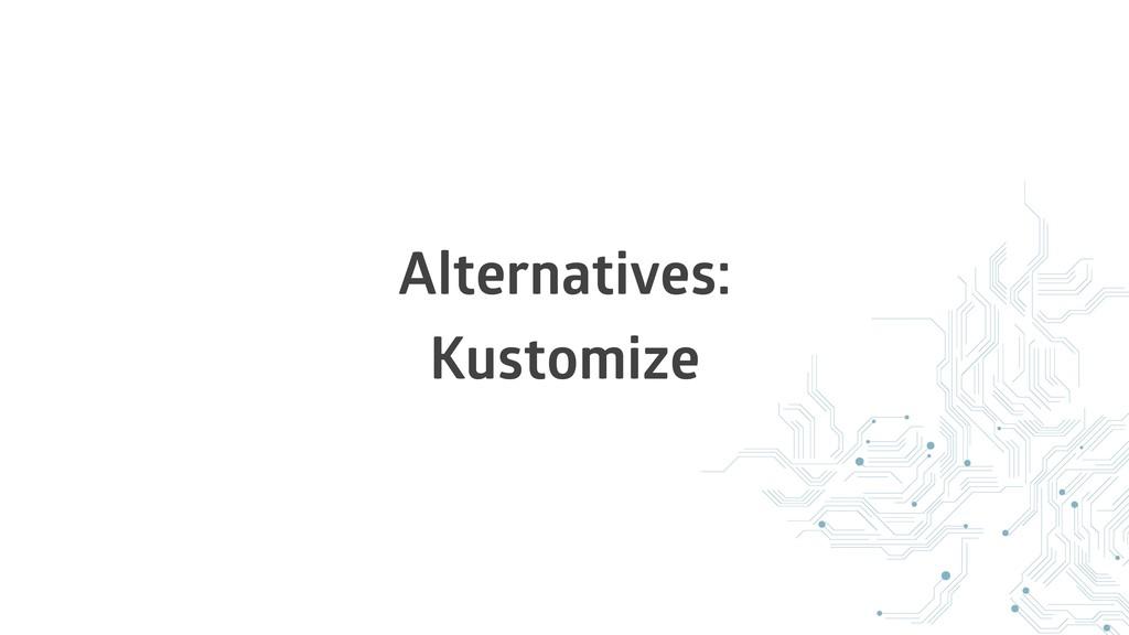 Alternatives: Kustomize