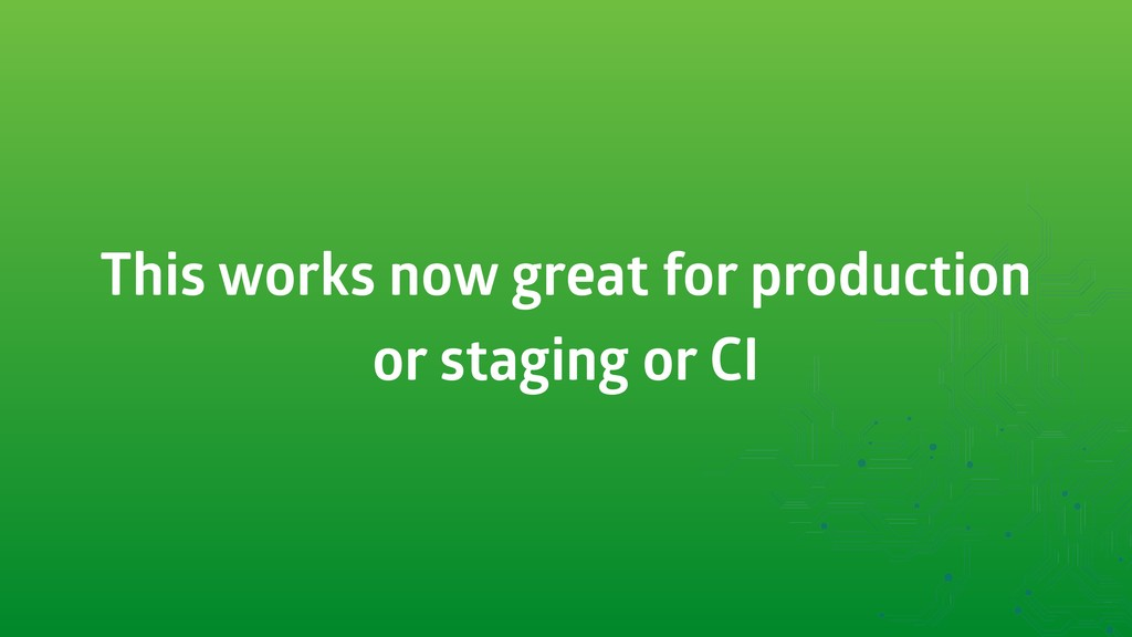 This works now great for production or staging ...