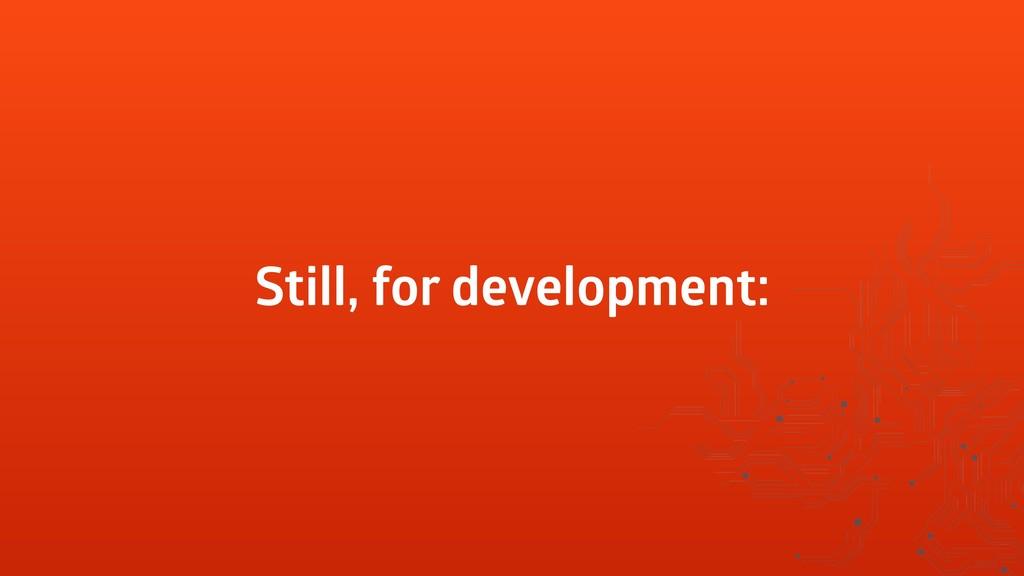 Still, for development:
