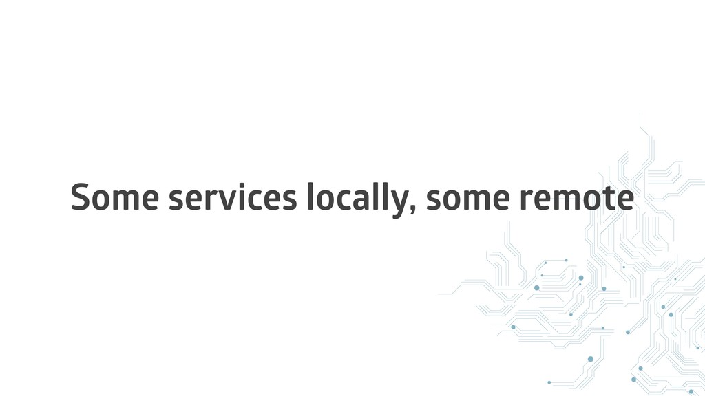 Some services locally, some remote