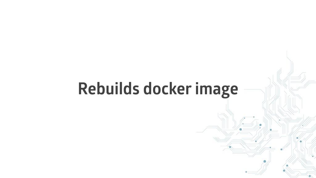 Rebuilds docker image
