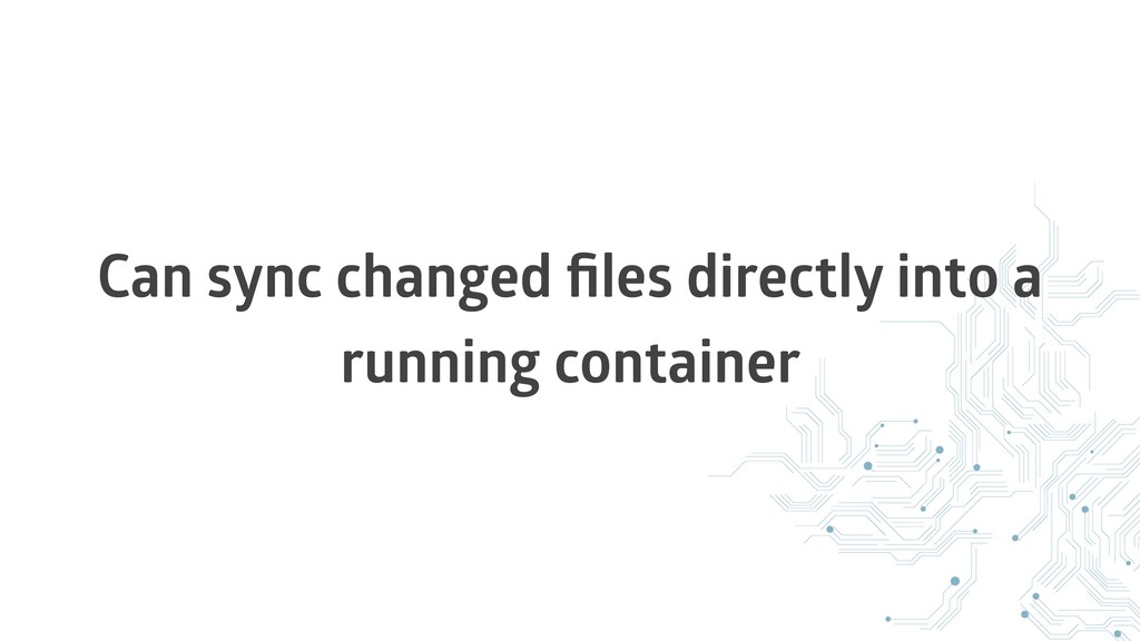 Can sync changed files directly into a running c...