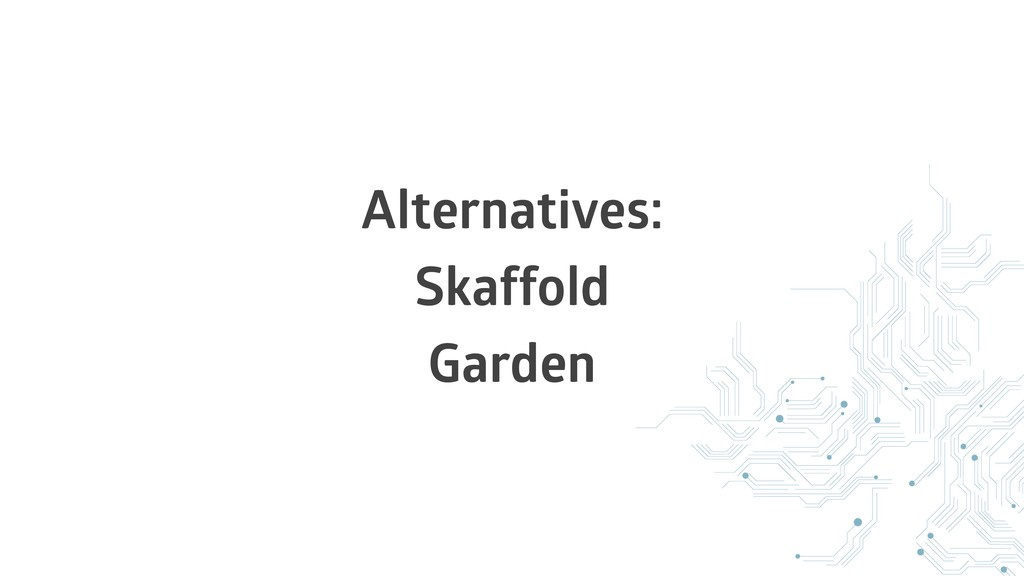 Alternatives: Skaffold Garden