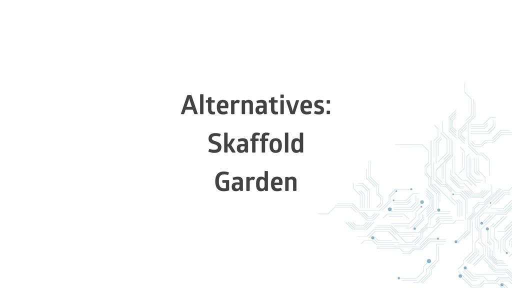 Alternatives: Skaffold Garden