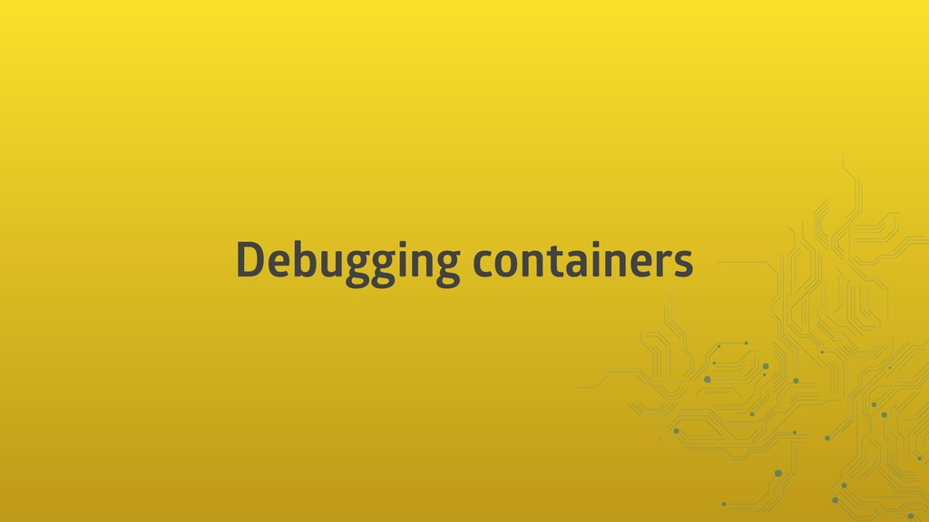 Debugging containers