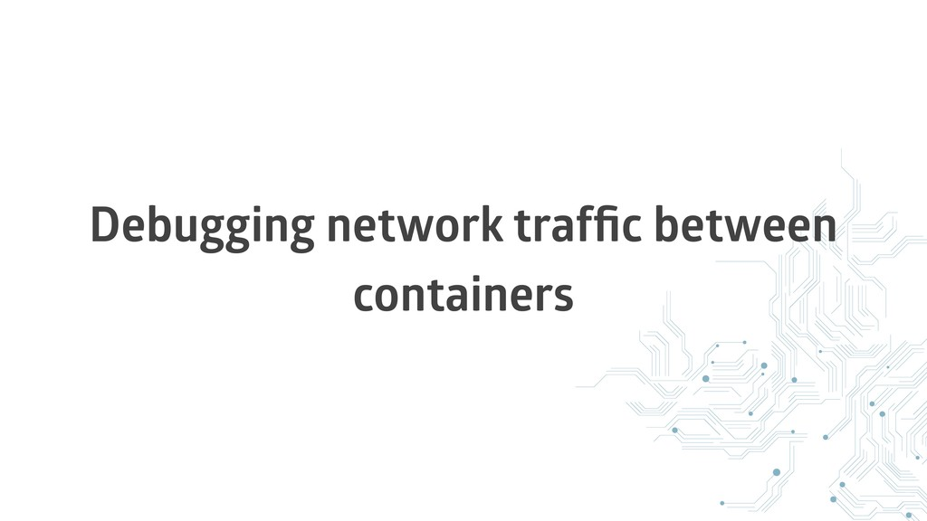 Debugging network traffic between containers