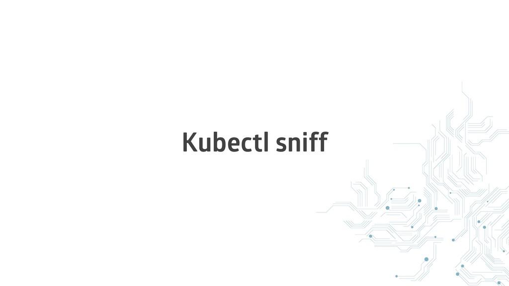 Kubectl sniff