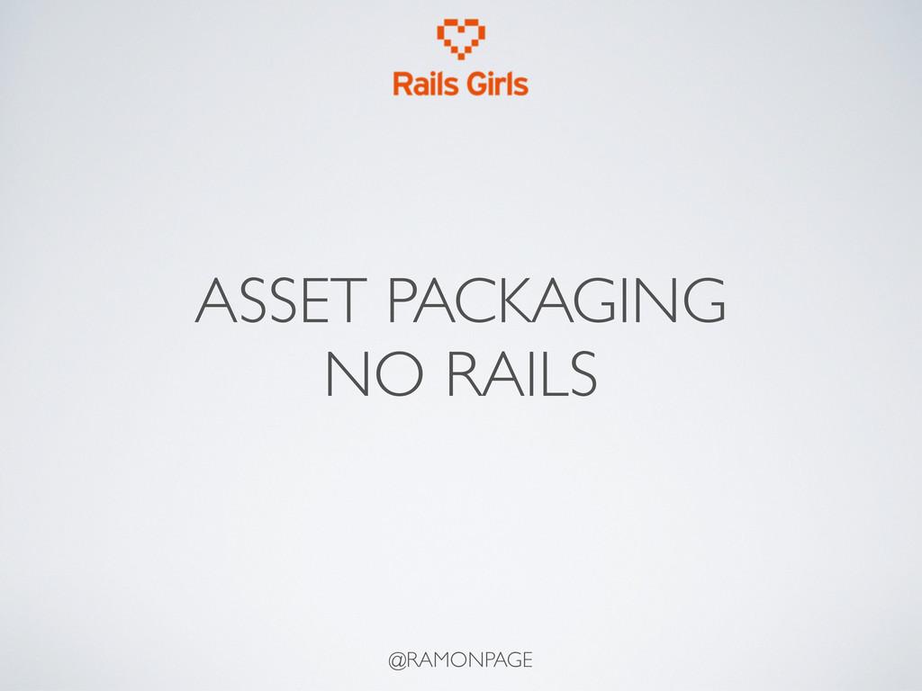 ASSET PACKAGING NO RAILS @RAMONPAGE