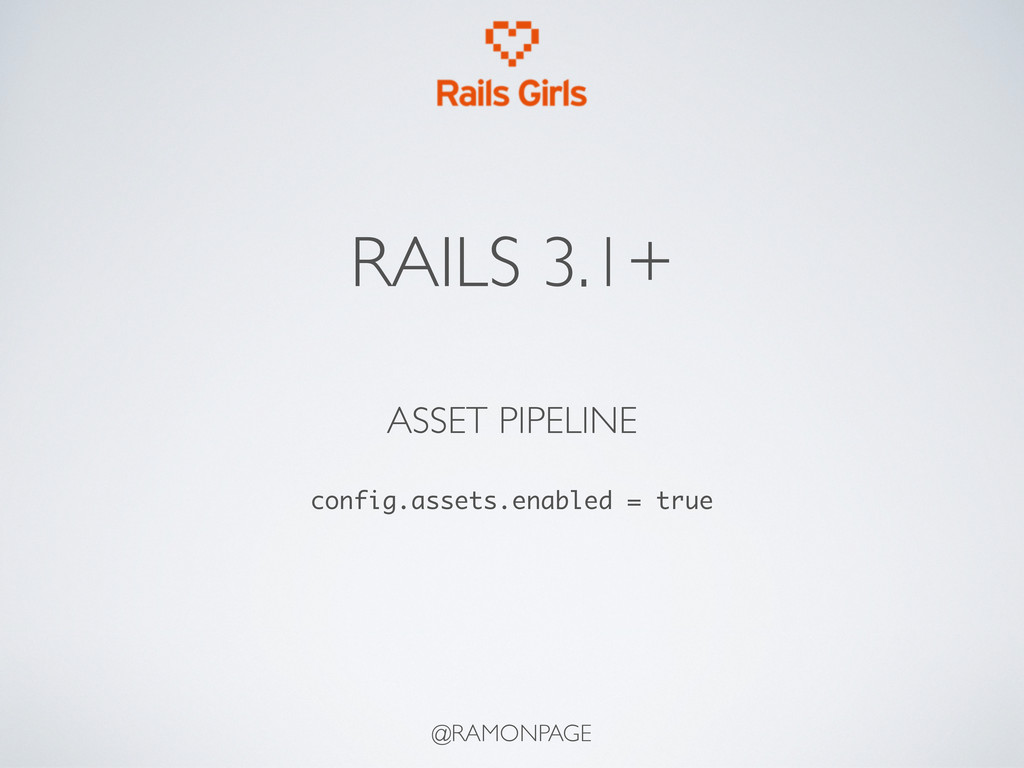 @RAMONPAGE RAILS 3.1+ ASSET PIPELINE config.ass...