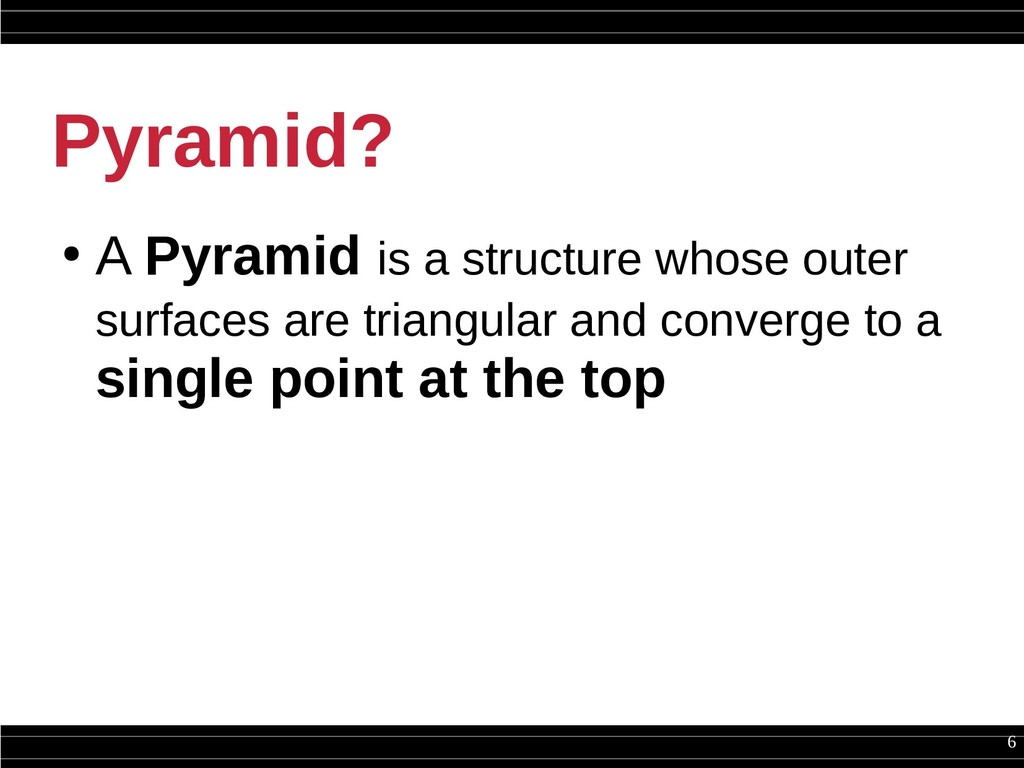 6 Pyramid? ● A Pyramid is a structure whose out...