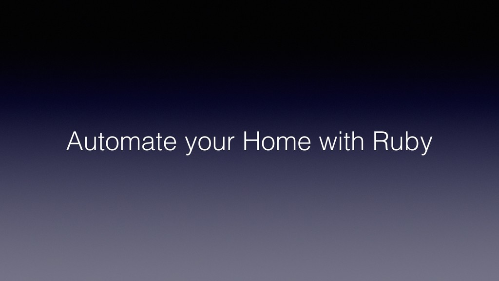 Automate your Home with Ruby
