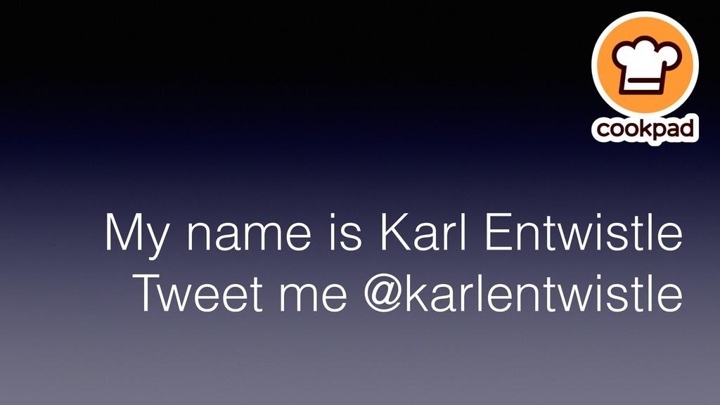 My name is Karl Entwistle Tweet me @karlentwist...
