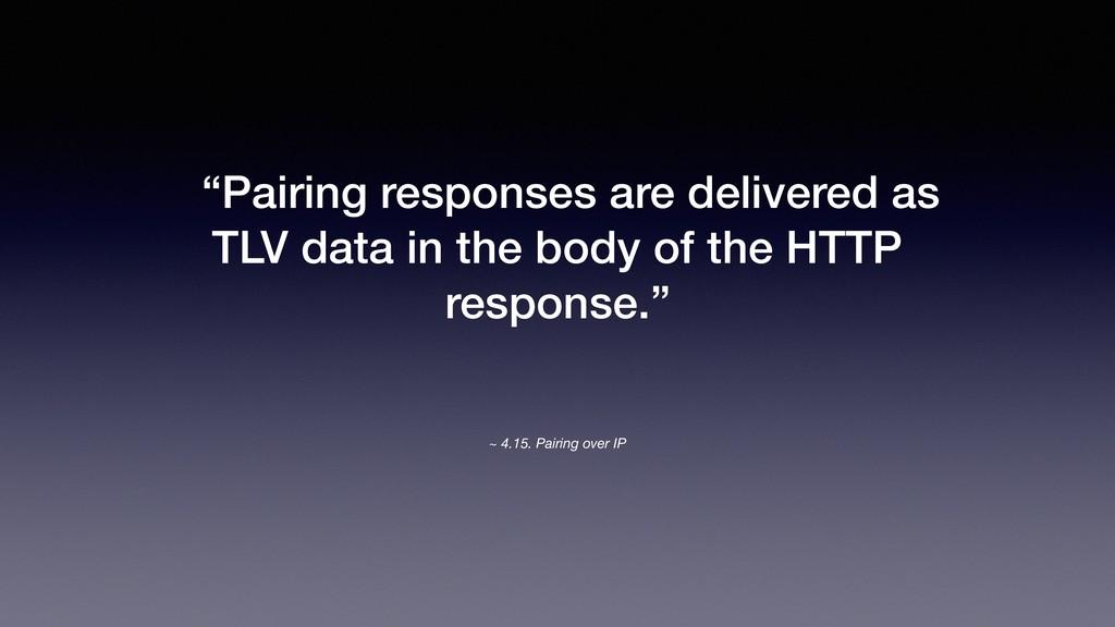 "~ 4.15. Pairing over IP ""Pairing responses are ..."