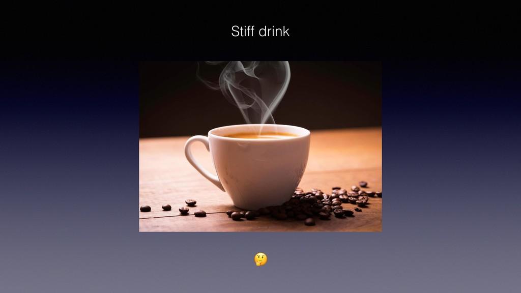 Stiff drink