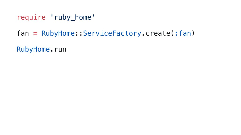 require 'ruby_home' fan = RubyHome::ServiceFact...