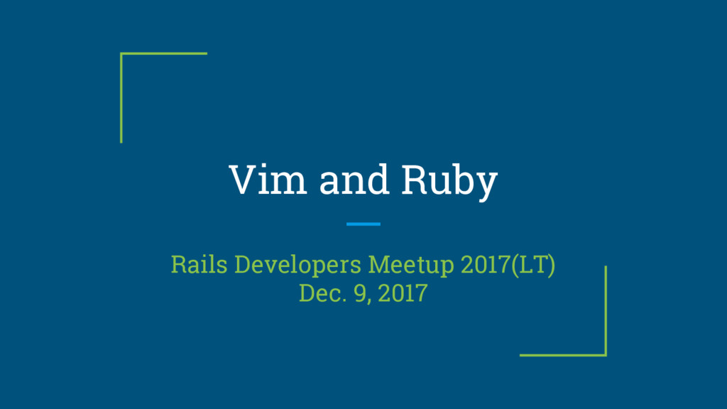 Vim and Ruby Rails Developers Meetup 2017(LT) D...