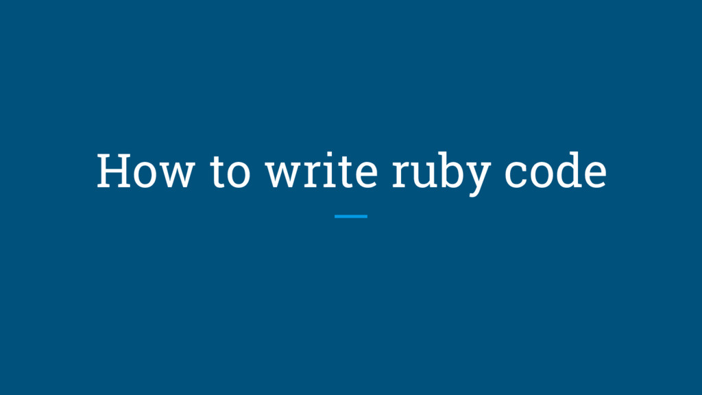 How to write ruby code