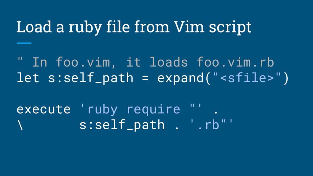 "Load a ruby file from Vim script "" In foo.vim, ..."
