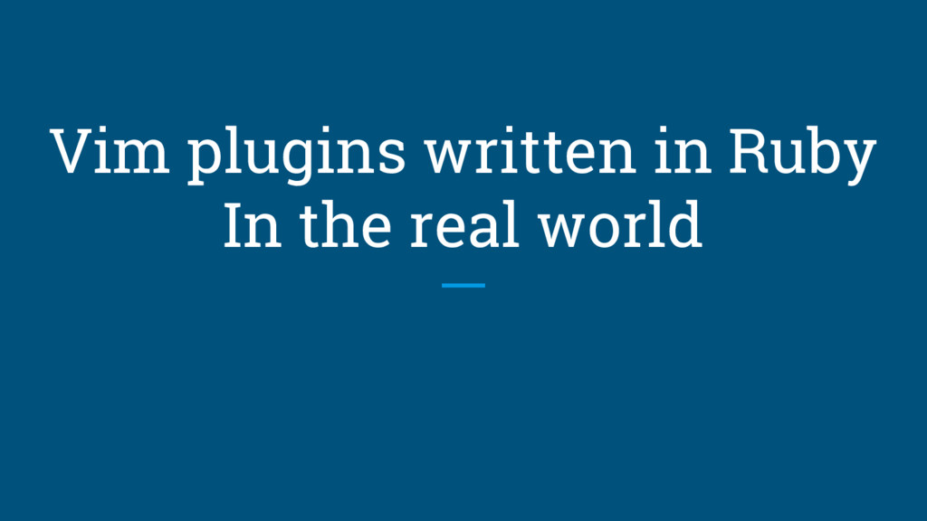 Vim plugins written in Ruby In the real world