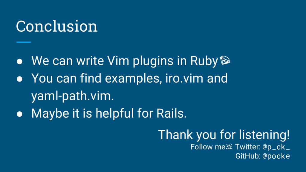 Conclusion ● We can write Vim plugins in Ruby ●...