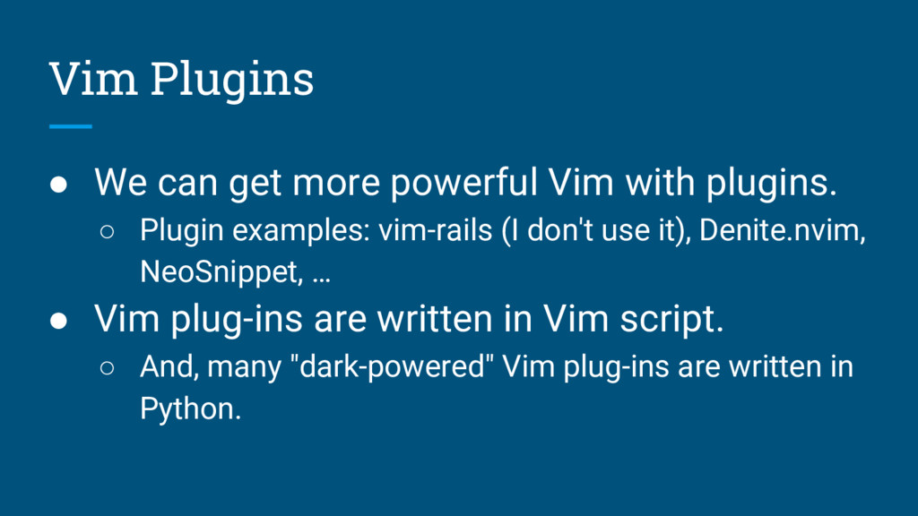 Vim Plugins ● We can get more powerful Vim with...