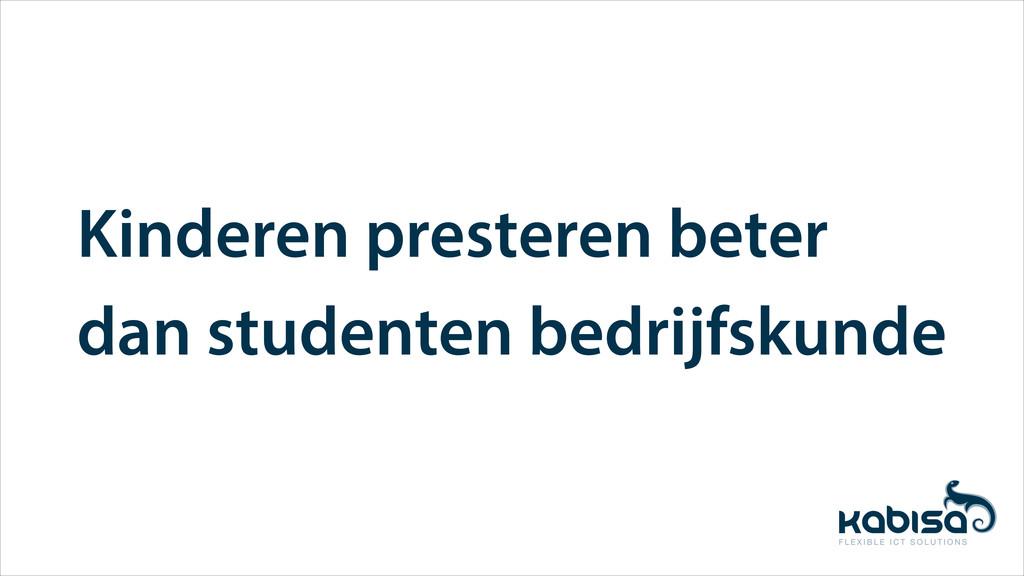Kinderen presteren beter dan studenten bedrijfs...