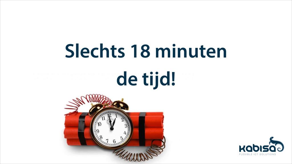 Slechts 18 minuten de tijd!