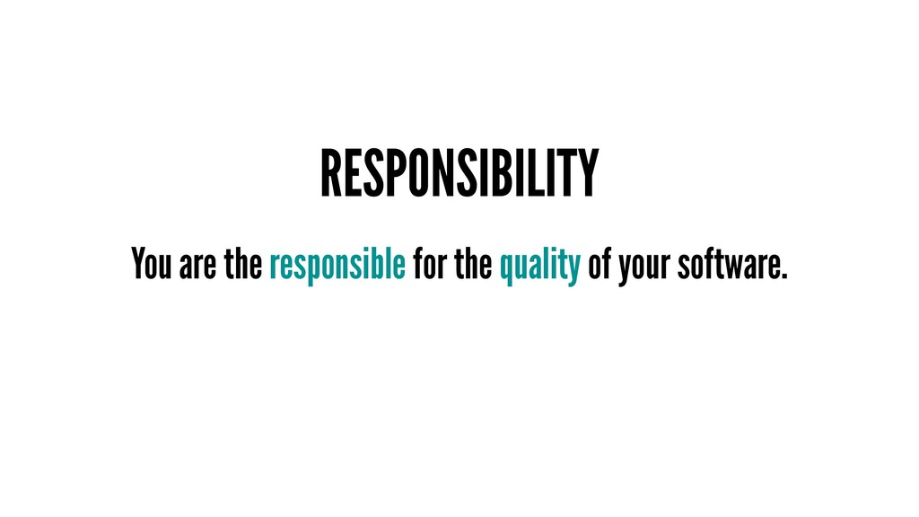 RESPONSIBILITY You are the responsible for the ...