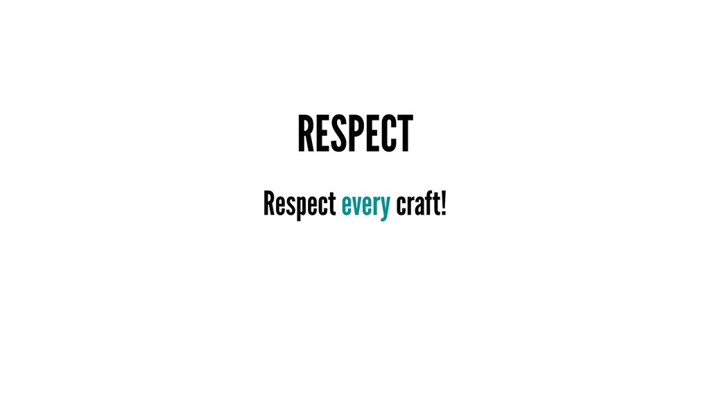 RESPECT Respect every craft!
