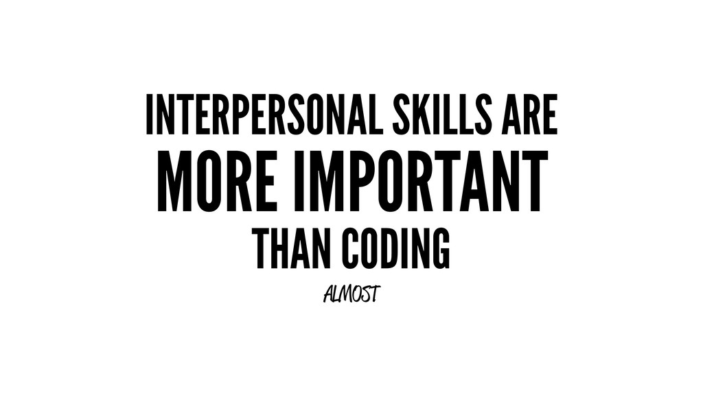 INTERPERSONAL SKILLS ARE MORE IMPORTANT THAN CO...