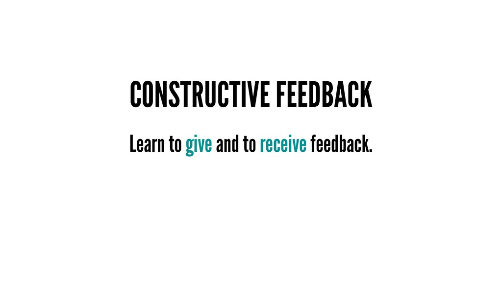 CONSTRUCTIVE FEEDBACK Learn to give and to rece...