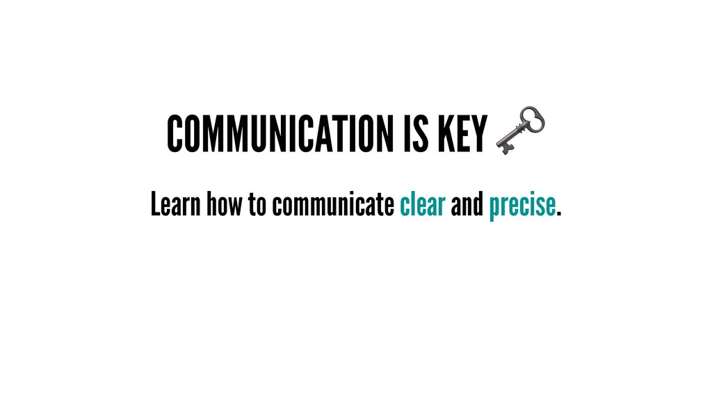 COMMUNICATION IS KEY Learn how to communicate c...