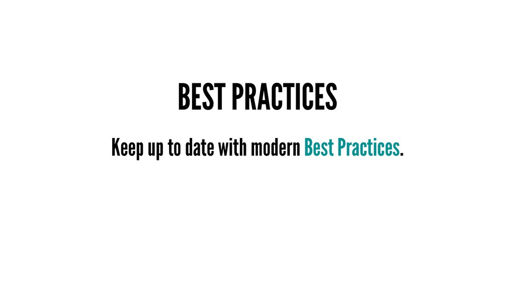 BEST PRACTICES Keep up to date with modern Best...